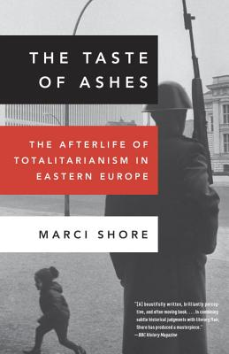 The Taste of Ashes: The Afterlife of Totalitarianism in Eastern Europe Cover Image