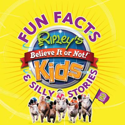 Fun Facts & Silly Stories 2 (Ripley's Believe It or Not! Kids) Cover Image