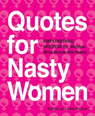 Quotes for Nasty Women: Empowering Wisdom from Women Who Break the Rules Cover Image
