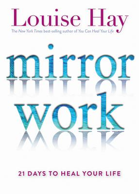 Mirror Work: 21 Days to Heal Your Life Cover Image