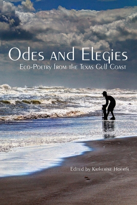Odes and Elegies: Eco-Poetry from the Texas Gulf Coast Cover Image