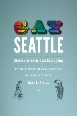 Gay Seattle: Stories of Exile and Belonging Cover Image