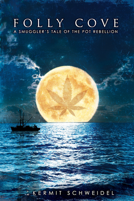 Folly Cove: A Smuggler's True Tale of the Pot Rebellion Cover Image