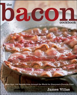 The Bacon Cookbook: More than 150 Recipes from Around the World for Everyone's Favorite Food Cover Image