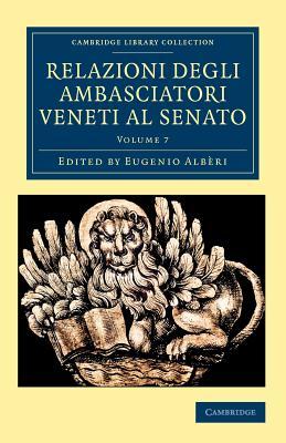 Cover for Relazioni Degli Ambasciatori Veneti Al Senato - Volume 7