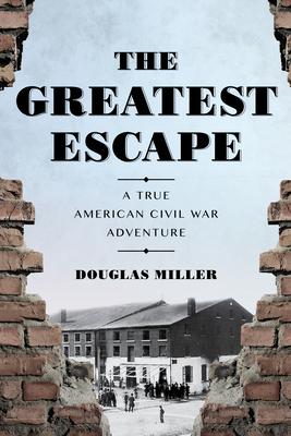The Greatest Escape: A True American Civil War Adventure Cover Image