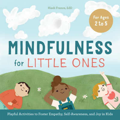 Mindfulness for Little Ones: Playful Activities to Foster Empathy, Self-Awareness, and Joy in Kids Cover Image