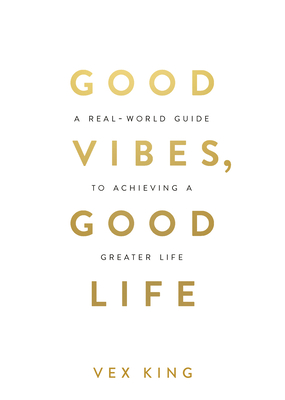 Good Vibes, Good Life: How Self-Love Is the Key to Unlocking Your Greatness Cover Image