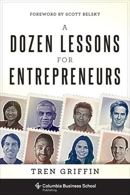 A Dozen Lessons for Entrepreneurs (Columbia Business School Publishing) Cover Image
