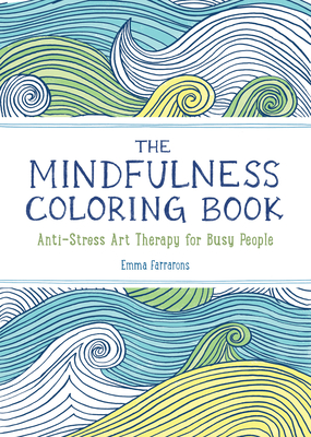 The Mindfulness Coloring Book: Anti-Stress Art Therapy for Busy People Cover Image