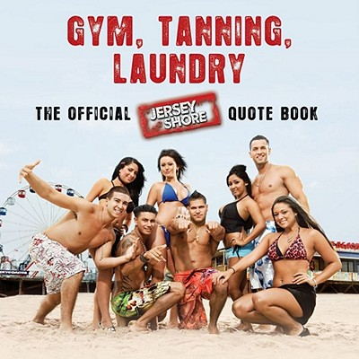Gym, Tanning, Laundry: The Official Jersey Shore Quote Book Cover Image