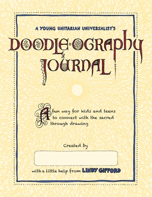 A Young Unitarian's Doodle-ography Journal: A fun way for kids and teens to connect with the sacred through drawing Cover Image