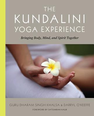 The Kundalini Yoga Experience: Bringing Body, Mind, and Spirit Together Cover Image