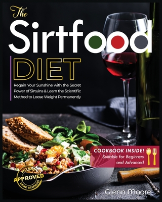 The Sirtfood Diet: Learn the Scientific Method to Loose Weight Permanently & How to Regain Sunshine thanks to the Secret of Sirtuins. [In Cover Image