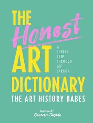 The Honest Art Dictionary: A Jovial Trip through Art Jargon Cover Image