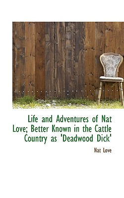 Life and Adventures of Nat Love; Better Known in the Cattle Country as 'Deadwood Dick' Cover Image