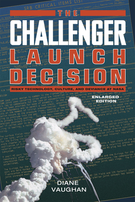 The Challenger Launch Decision: Risky Technology, Culture, and Deviance at NASA, Enlarged Edition cover