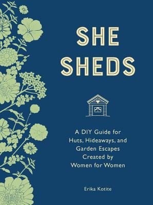 She Sheds (mini edition): A DIY Guide for Huts, Hideaways, and Garden Escapes Created by Women for Women Cover Image