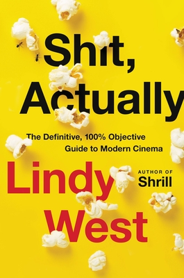Shit, Actually: The Definitive, 100% Objective Guide to Modern Cinema Cover Image