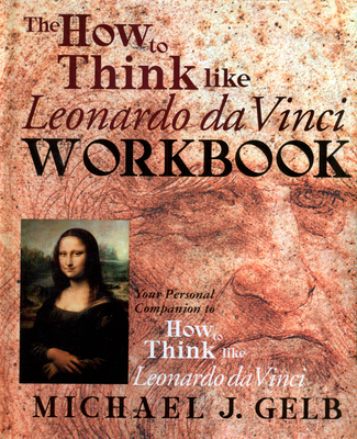 The How to Think Like Leonardo da Vinci Workbook: Your Personal Companion to How to Think Like Leonardo da Vinci Cover Image