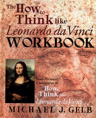 The How to Think Like Leonardo da Vinci Workbook: Your Personal Companion to How to Think Like Leonardo da Vinci Cover Image