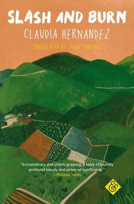 SLASH & BURN - By Claudia Hernández, Julia Sanches (Translator)