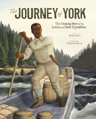 The Journey of York: The Unsung Hero of the Lewis and Clark Expedition Cover Image