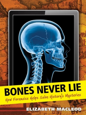 Bones Never Lie: How Forensics Helps Solve History's Mysteries Cover Image
