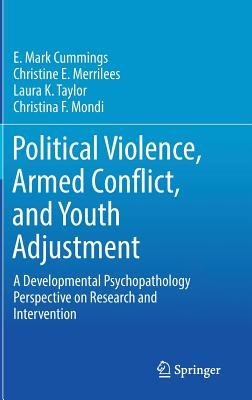 Political Violence, Armed Conflict, and Youth Adjustment: A Developmental Psychopathology Perspective on Research and Intervention Cover Image