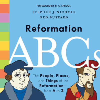 Reformation ABCs: The People, Places, and Things of the Reformation--From A to Z Cover Image