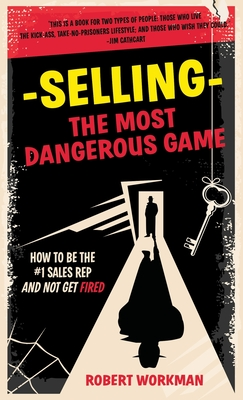 Selling - The Most Dangerous Game: How To Be The #1 Sales Rep And Not Get Fired Cover Image
