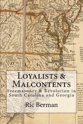 Loyalists & Malcontents: Freemasonry & Revolution in South Carolina and Georgia Cover Image