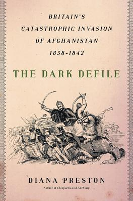 The Dark Defile: Britain's Catastrophic Invasion of Afghanistan, 1838-1842 Cover Image