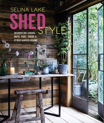 Shed Style: Decorating cabins, huts, pods, sheds & other garden rooms Cover Image