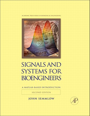 Signals and Systems for Bioengineers: A Matlab-Based Introduction (Academic Press Series in Biomedical Engineering) Cover Image