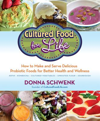 Cultured Food for Life: How to Make and Serve Delicious Probiotic Foods for Better Health and Wellness Cover Image