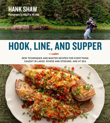 Hook, Line and Supper: New Techniques and Master Recipes for Everything Caught in Lakes, Rivers, Streams and Sea Cover Image