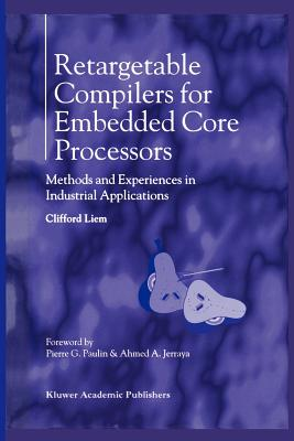 Retargetable Compilers for Embedded Core Processors: Methods and Experiences in Industrial Applications Cover Image