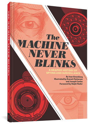 The Machine Never Blinks: A Graphic History of Spying and Surveillance Cover Image