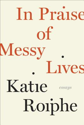 In Praise of Messy Lives Cover