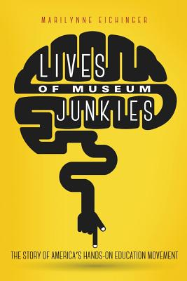 Lives of Museum Junkies: The Story of America's Hands-On Education Movement Cover Image
