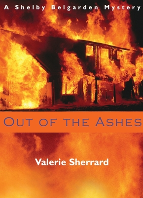 Out of the Ashes: A Shelby Belgarden Mystery Cover Image