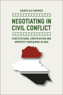 Negotiating in Civil Conflict: Constitutional Construction and Imperfect Bargaining in Iraq Cover Image