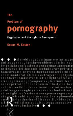 The Problem of Pornography: Regulation and the Right to Free Speech Cover Image