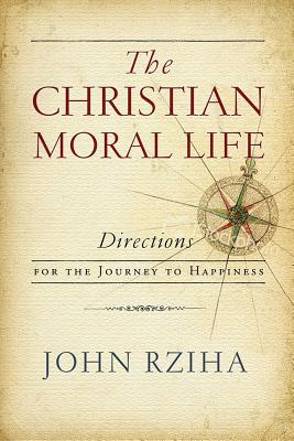 The Christian Moral Life: Directions for the Journey to Happiness Cover Image