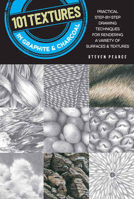 101 Textures in Graphite & Charcoal: Practical step-by-step drawing techniques for rendering a variety of surfaces & textures Cover Image