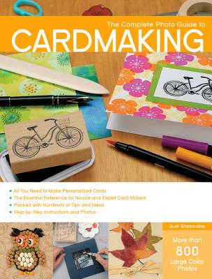 The Complete Photo Guide to Cardmaking: More than 800 Large Color Photos Cover Image