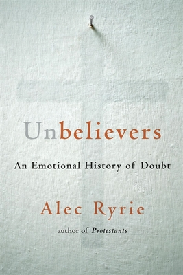 Unbelievers: An Emotional History of Doubt Cover Image