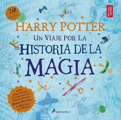 Harry Potter: Un Viaje Por La Historia de la Magia / Harry Potter: A History of Magic = Harry Potter Cover Image