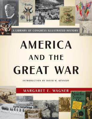 America and the Great War: A Library of Congress Illustrated History Cover Image